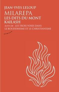 Jean-Yves Leloup - Milarepa, les dits du mont Kailash - Suivi de Les trois voies dans le bouddhisme et le christianisme.