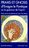 Jean-Yves Leloup et  Evagre le Pontique - Praxis et Gnosis d'Evagre le Pontique ou La guérison de l'esprit.