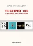 Jean-Yves Leloup - Techno 100 - Classiques, hits et raretés.