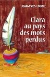 Jean-Yves Loude - Clara au pays des mots perdus.