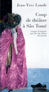 Jean-Yves Loude - Coup de théâtre à São Tomé - Carnet d'enquête aux îles du milieu du monde.