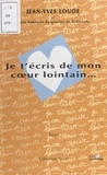 Jean-Yves Loude - Je t'écris de mon coeur lointain.