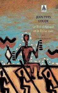 Jean-Yves Loude - Le roi d'Afrique et la reine mer.