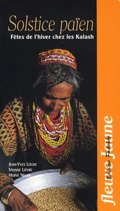 Jean-Yves Loude et Viviane Lièvre - Solstice païen - Fêtes de l'hiver chez les Kalash.