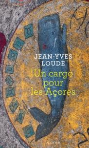 Jean-Yves Loude - Un cargo pour les Açores.