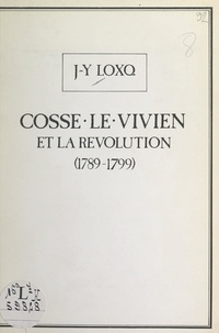 Jean-Yves Loxq - Cossé-le-Vivien et la Révolution : 1789-1799.