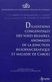 Jean-Yves Mabrut et Reza Kianmanesh - Dilatations congénitales des voies biliaires, anomalies de la jonction biliopancréatique et maladie de Caroli.