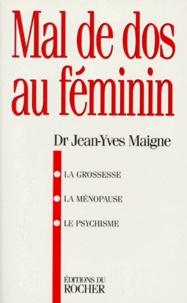 Jean-Yves Maigne - MAL DE DOS AU  FEMININ. - La grossesse, la ménopause, le psychisme.