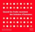 Jean-Yves Maisonneuve - Quand les fruits racontent des histoires d'hommes.