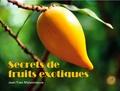 Jean-Yves Maisonneuve - Secrets de fruits exotiques.