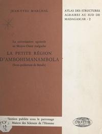 Jean-Yves Marchal et  Maison des sciences de l'homme - La colonisation agricole au Moyen-Ouest malgache. La petite région d'Ambohimanambola (sous-préfecture de Betafo).