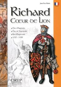 Jean-Yves Marin - Richard Coeur de Lion - Duc d'Aquitaine, duc de Normandie, roi d'Angleterre, 1157-1199.