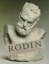 Jean-Yves Marin et Catherine Chevillot - Rodin - L'accident. L'aléatoire.