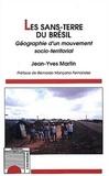 Jean-Yves Martin - Les sans-terre du Brésil. - Géographie d'un mouvement socio-territorial.