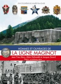 Jean-Yves Mary et Alain Hohnadel - Hommes et ouvrages de la ligne Maginot - Tome 4.