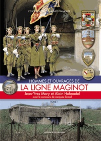 Jean-Yves Mary et Alain Hohnadel - Hommes et ouvrages de la ligne Maginot - Tome 1.