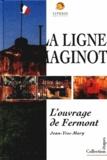 Jean-Yves Mary - La ligne Maginot - L'ouvrage de Fermont.