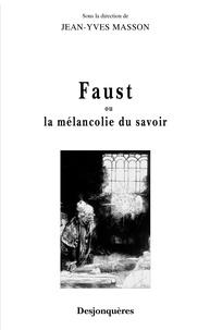 Jean-Yves Masson - Faust ou la mélancolie du savoir.