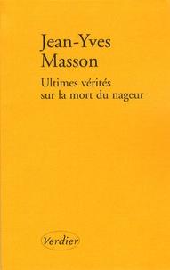 Jean-Yves Masson - Ultimes vérités sur la mort du nageur - Et autres récits.