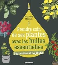 Jean-Yves Meignen - Prendre soin de ses plantes avec les huiles essentielles.
