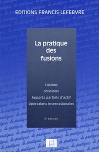 La pratique des fusions - Fusions, scissions, apports partiels dactif, opérations internationales.pdf