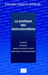 La pratique des restructurations. Fusions, Scissions, Apports partiels dactif, Opérations internationales.pdf
