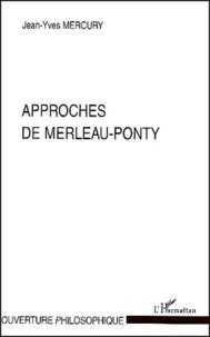 Jean-Yves Mercury - Approches de Merleau-Ponty.