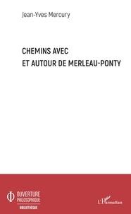 Jean-Yves Mercury - Chemins avec et autour de Merleau-Ponty.