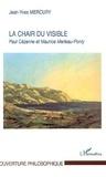 Jean-Yves Mercury - La chair du visible - Paul Cézanne et Maurice Merleau-Ponty.
