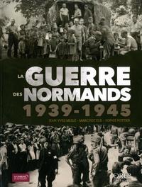 Jean-Yves Meslé et Marc Pottier - La guerre des normands 1939-1945.
