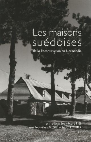 Jean-Yves Meslé et Marc Pottier - Les maisons suédoises de la Reconstruction en Normandie.
