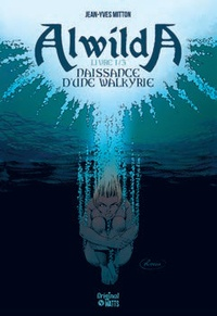 Jean-Yves Mitton - Alwilda Tome 1 : Naissance d'une Walkyrie.