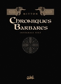 Jean-Yves Mitton - Chroniques barbares Intégrale 1 : Tomes 1 à 3 - La fureur des Vikings ; La loi des Vikings ; L'odyssée des Vikings.