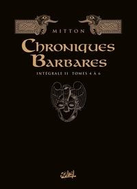 Jean-Yves Mitton - Chroniques barbares Intégrale 2 : Tomes 4 à 6 - Tome 4, Le retour des Vikings ; Tome 5, Au nom des Vikings ; Tome 6, Le dernier Viking.