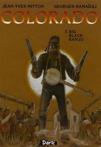 Jean-Yves Mitton et Georges Ramaïoli - Colorado Tome 3 : Big Black Banjo.