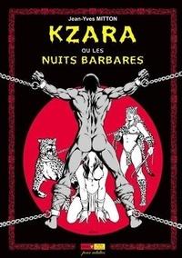 Jean-Yves Mitton - Kzara ou Les nuits barbares.