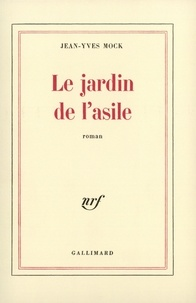 Jean-Yves Mock - Le jardin de l'asile.