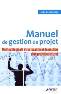 Jean-Yves Moine - Manuel de gestion de projet - Méthodologie de structuration et de gestion d'un projet industriel.
