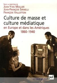 Jean-Yves Mollier et Jean-François Sirinelli - Culture de masse et culture médiatique en Europe et dans les Amériques, 1860-1940.