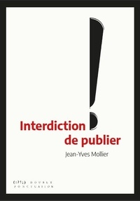 Jean-Yves Mollier - Interdiction de publier !.