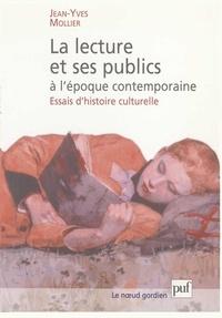 Jean-Yves Mollier - La lecture et ses publics à l'époque contemporaine - Essais d'histoire culturelle.