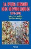 Jean-Yves Mollier et Jocelyne George - La Plus longue des Républiques - 1870-1940.