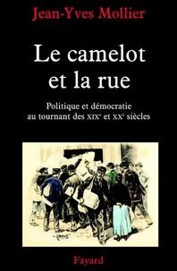 Jean-Yves Mollier - Le camelot et la rue - Politique et démocratie au tournant des XIXe et XXe siècles.