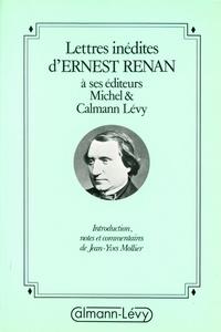 Jean-Yves Mollier et Ernest Renan - Lettres inédites d'Ernest Renan à ses éditeurs Michel & Calmann-Lévy.