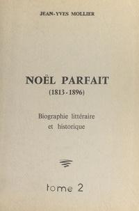 Jean-Yves Mollier - Noël Parfait, 1813-1896 (2) - Biographie littéraire et historique.