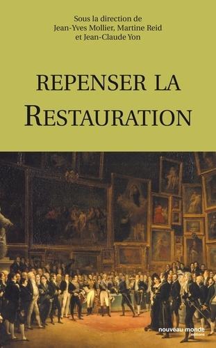 Jean-Yves Mollier et Martine Reid - Repenser la Restauration.
