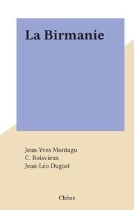 Jean-Yves Montagu et C. Boisvieux - La Birmanie.