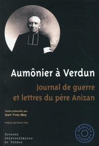 Jean-Yves Moy - Aumônier à Verdun - Journal de guerre et lettres du père Anizan.