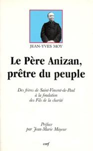 Jean-Yves Moy - Le Père Anizan, prêtre du peuple.