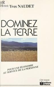 Jean-Yves Naudet - Dominez la terre - Pour une économie au service de la personne.